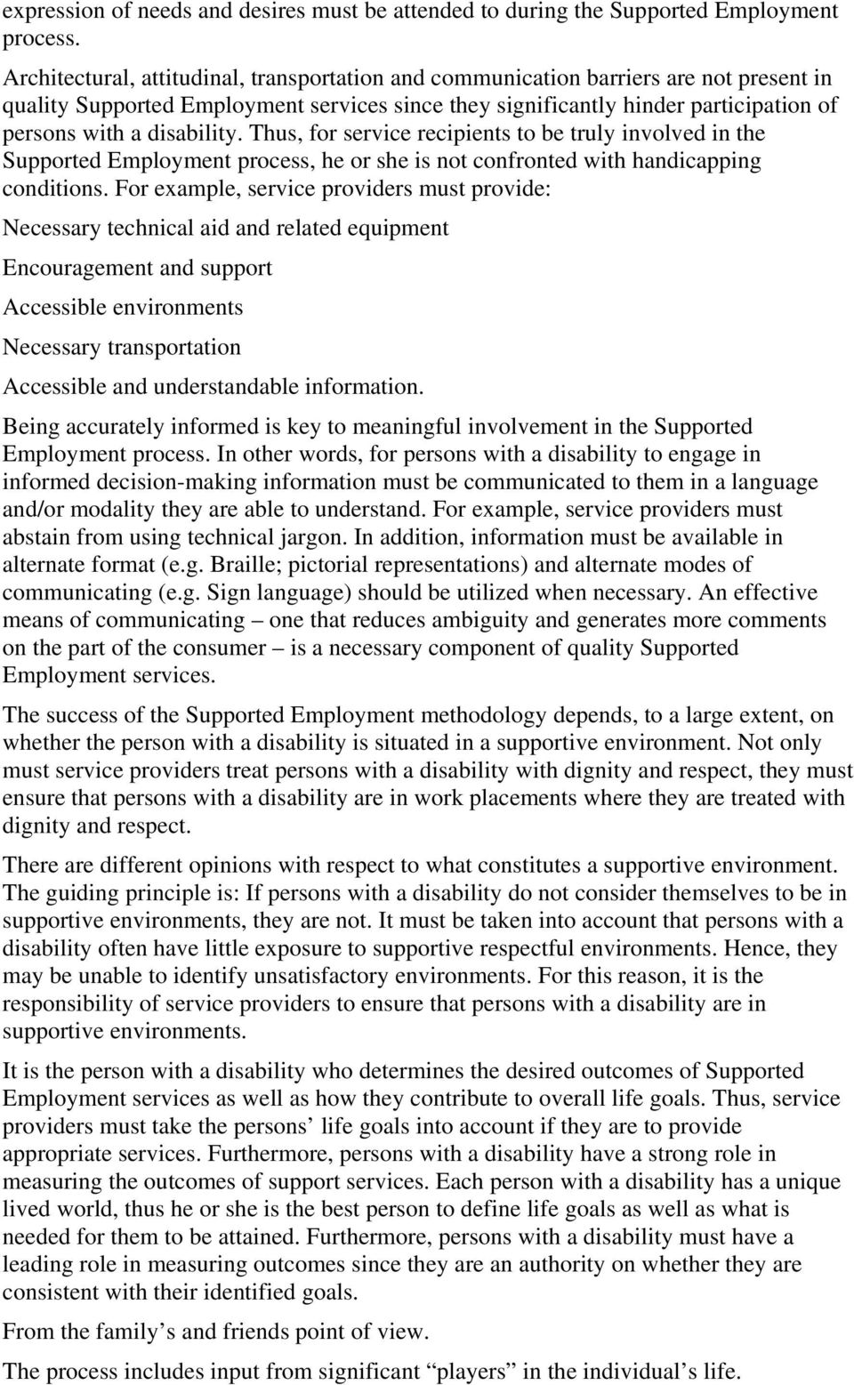 disability. Thus, for service recipients to be truly involved in the Supported Employment process, he or she is not confronted with handicapping conditions.