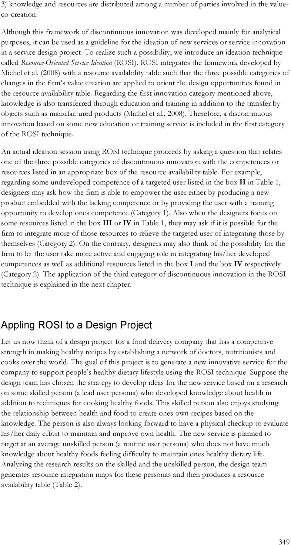 design project. To realize such a possibility, we introduce an ideation technique called Resource-Oriented Service Ideation (ROSI). ROSI integrates the framework developed by Michel et al.