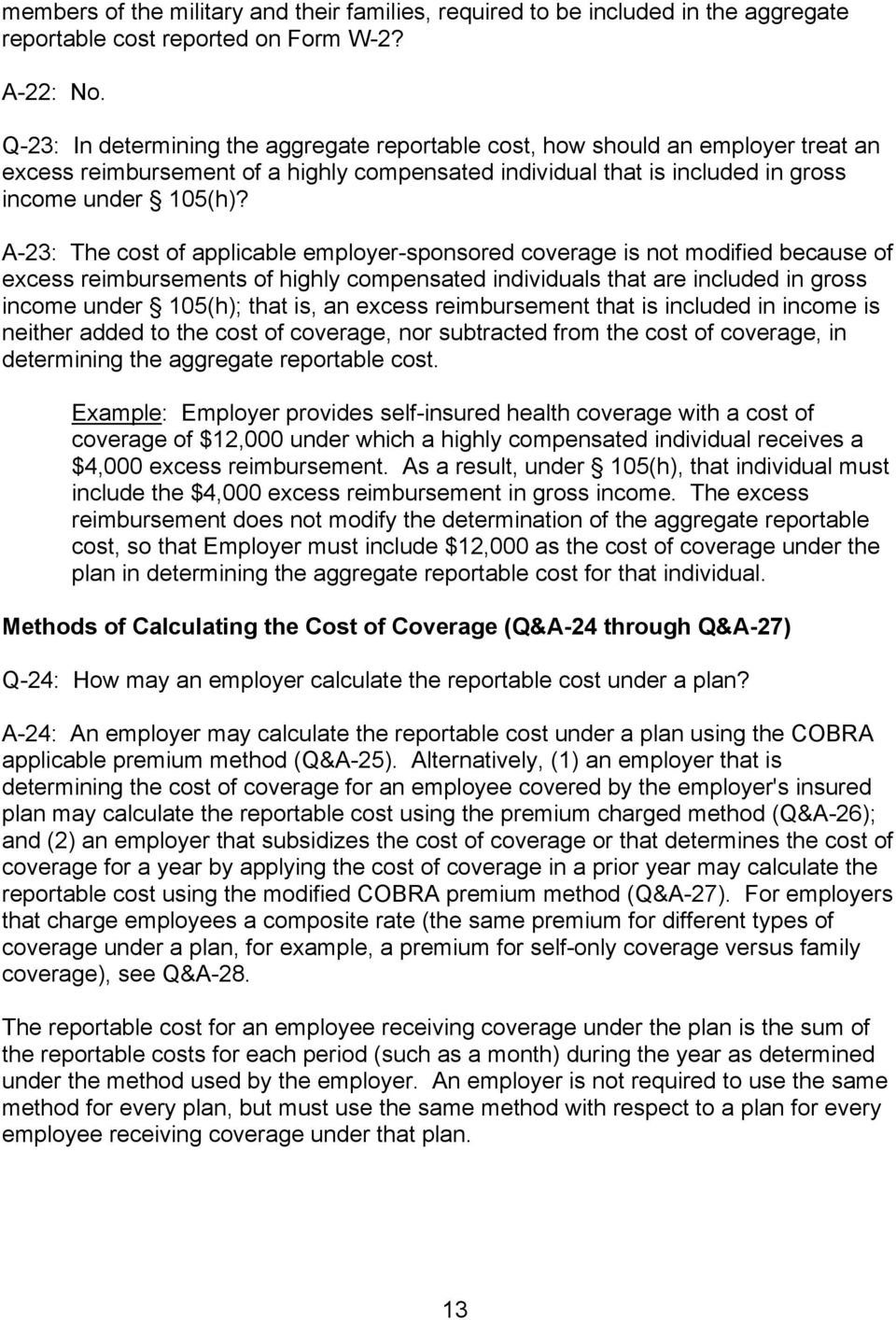 A-23: The cost of applicable employer-sponsored coverage is not modified because of excess reimbursements of highly compensated individuals that are included in gross income under 105(h); that is, an