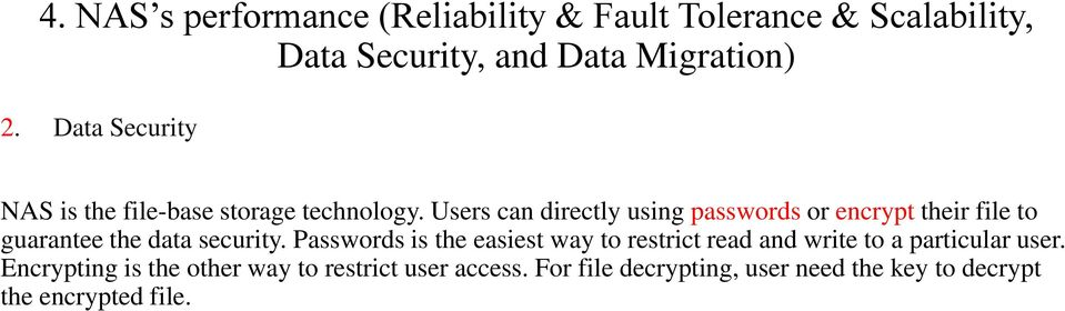 Users can directly using passwords or encrypt their file to guarantee the data security.