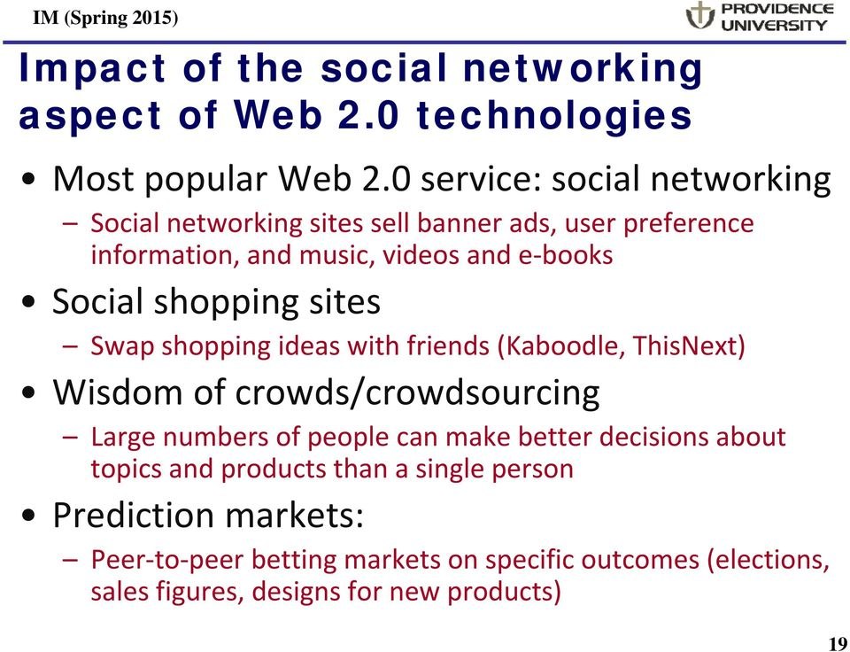 Social shopping sites Swap shopping ideas with friends (Kaboodle, ThisNext) Wisdom of crowds/crowdsourcing Large numbers of people can