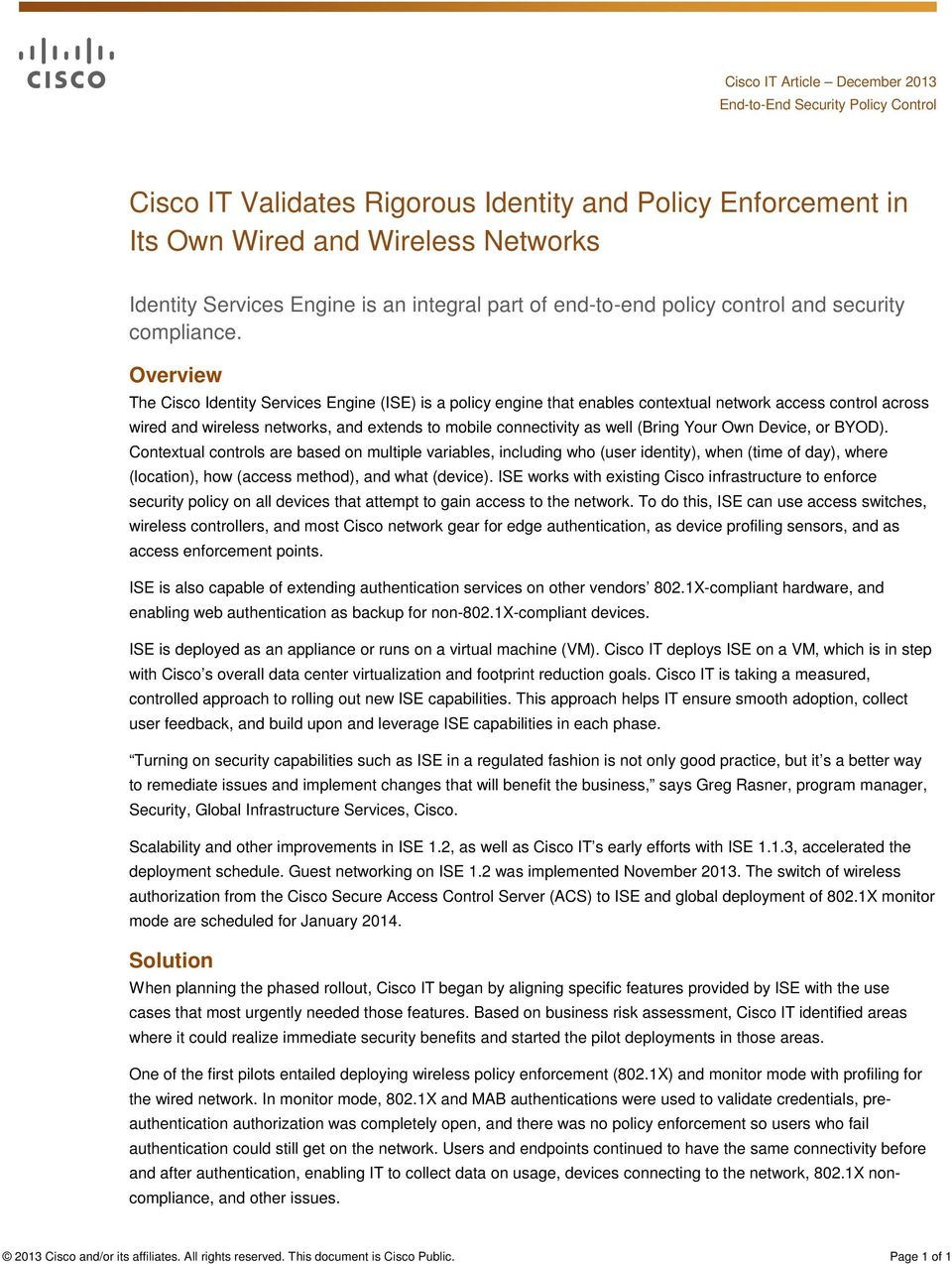 Overview The Cisco Identity Services Engine (ISE) is a policy engine that enables contextual network access control across wired and wireless networks, and extends to mobile connectivity as well
