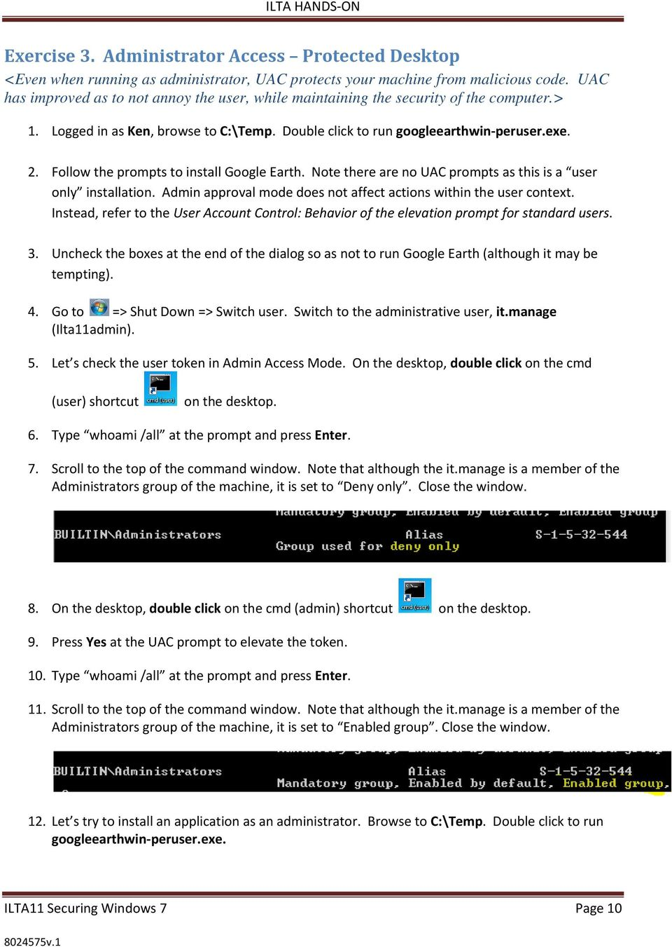 Follow the prompts to install Google Earth. Note there are no UAC prompts as this is a user only installation. Admin approval mode does not affect actions within the user context.