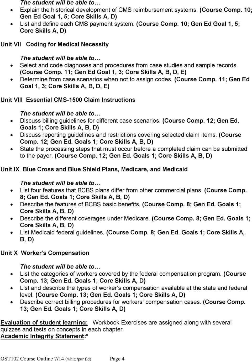 10; Gen Ed Goal 1, 5; Core Skills A, D) Unit VII Coding for Medical Necessity Select and code diagnoses and procedures from case studies and sample records. (Course Comp.
