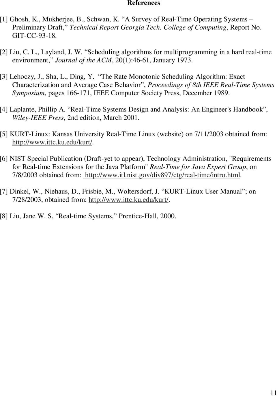 The Rate Monotonic Scheduling Algorithm: Exact Characterization and Average Case Behavior, Proceedings of 8th IEEE Real-Time Systems Symposium, pages 166-171, IEEE Computer Society Press, December