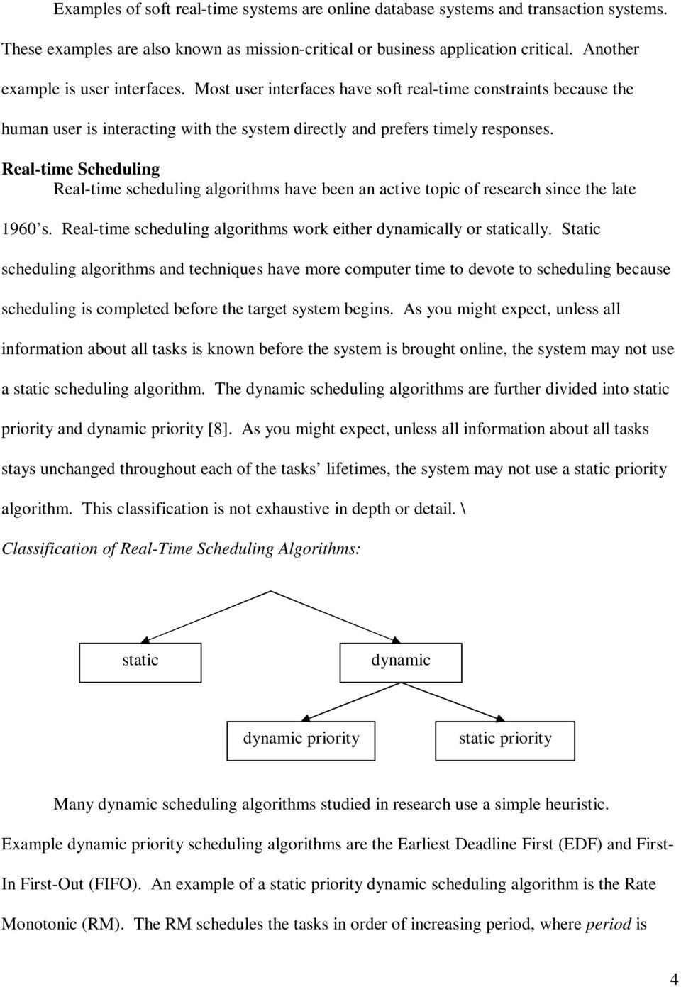 Real-time Scheduling Real-time scheduling algorithms have been an active topic of research since the late 1960 s. Real-time scheduling algorithms work either dynamically or statically.