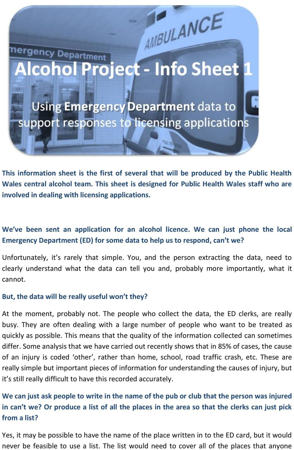 We can just phone the local Emergency Department (ED) for some data to help us to respond, can t we? Unfortunately, it s rarely that simple.