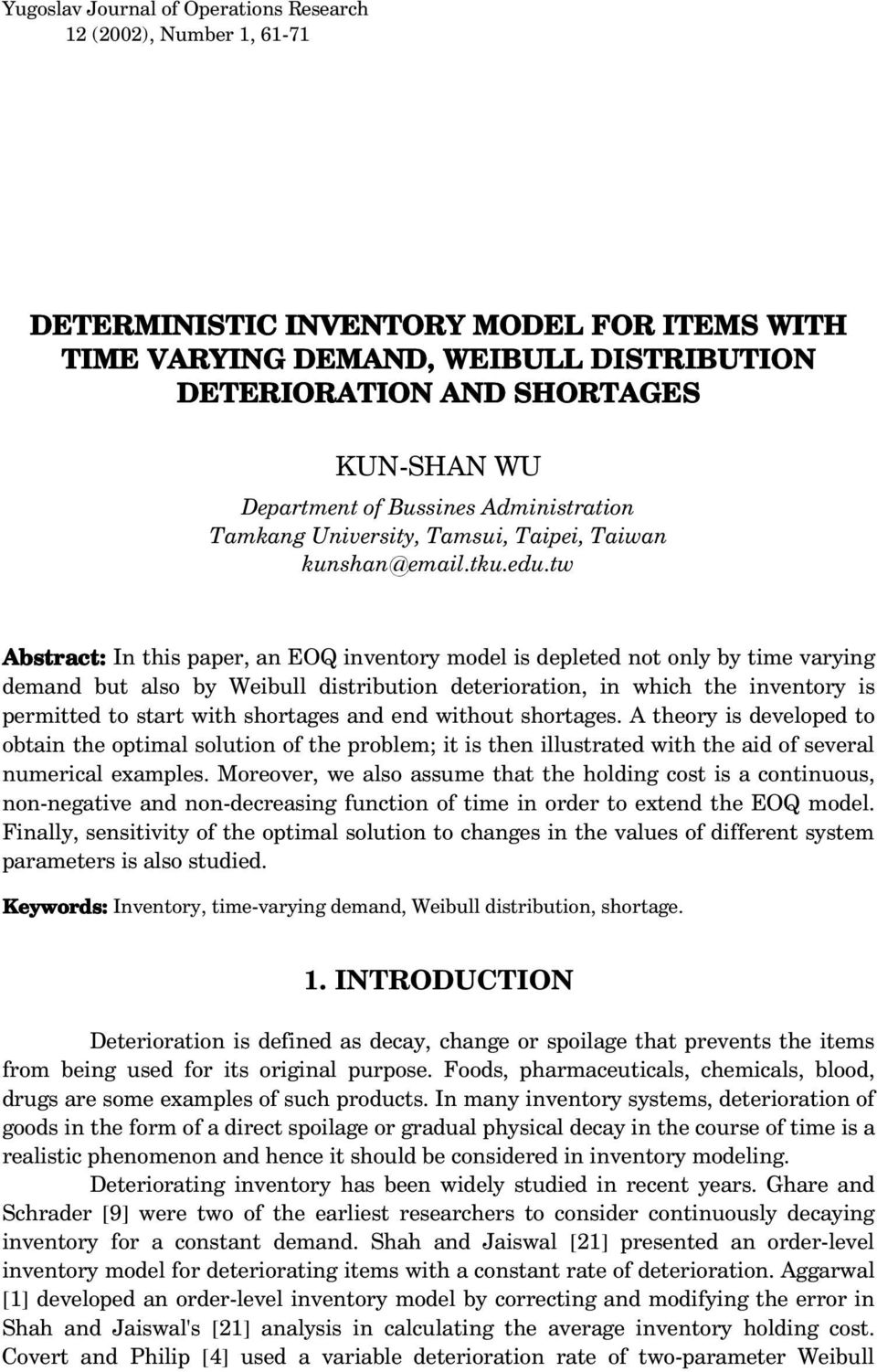 w Absrac: In his paper, an EOQ invenory model is depleed no only by ime varying demand bu also by Weibull disribuion deerioraion, in which he invenory is permied o sar wih shorages and end wihou