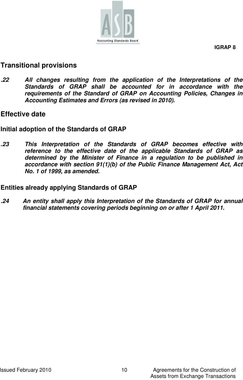 Policies, Changes in Accounting Estimates and Errors (as revised in 2010). Effective date Initial adoption of the Standards of GRAP.