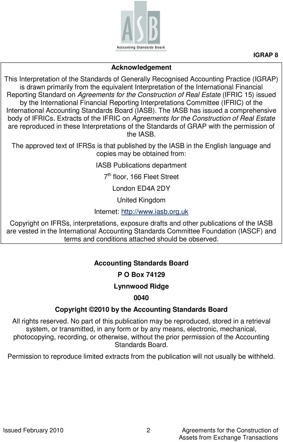 Standards Board (IASB). The IASB has issued a comprehensive body of IFRICs.