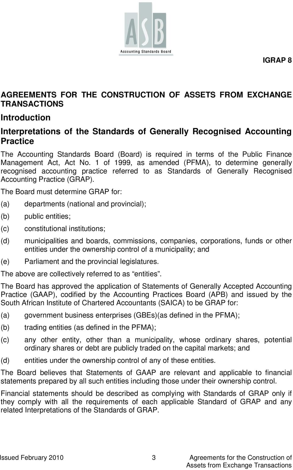 1 of 1999, as amended (PFMA), to determine generally recognised accounting practice referred to as Standards of Generally Recognised Accounting Practice (GRAP).