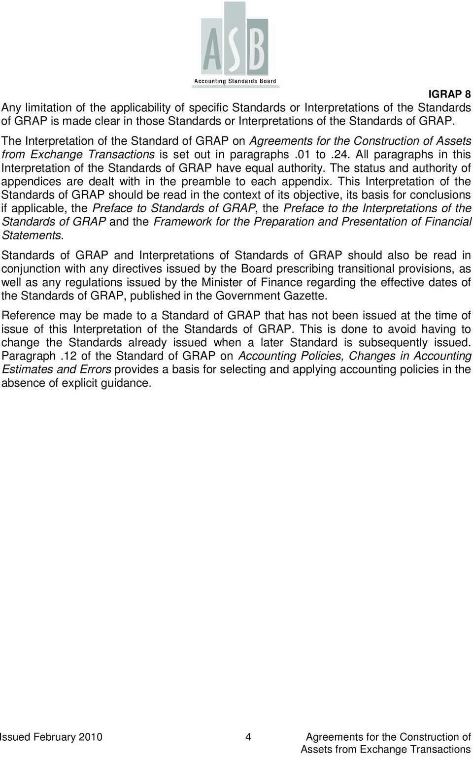 All paragraphs in this Interpretation of the Standards of GRAP have equal authority. The status and authority of appendices are dealt with in the preamble to each appendix.