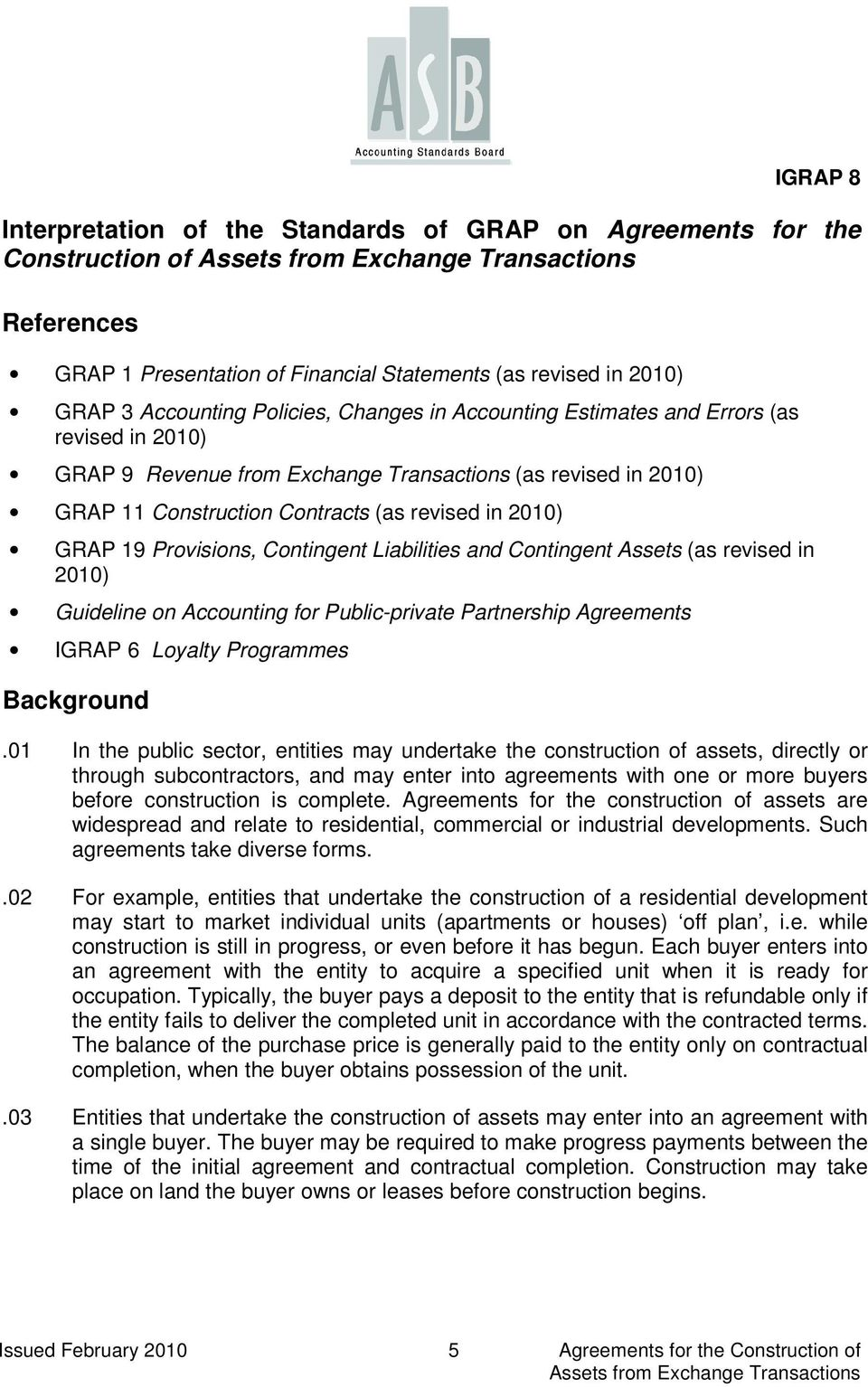 Liabilities and Contingent Assets (as revised in 2010) Guideline on Accounting for Public-private Partnership Agreements IGRAP 6 Loyalty Programmes Background.