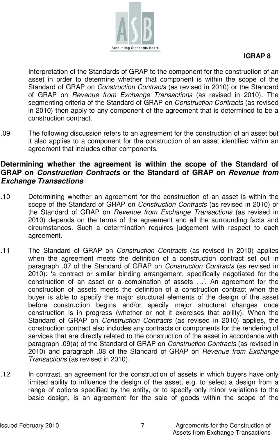 The segmenting criteria of the Standard of GRAP on Construction Contracts (as revised in 2010) then apply to any component of the agreement that is determined to be a construction contract.