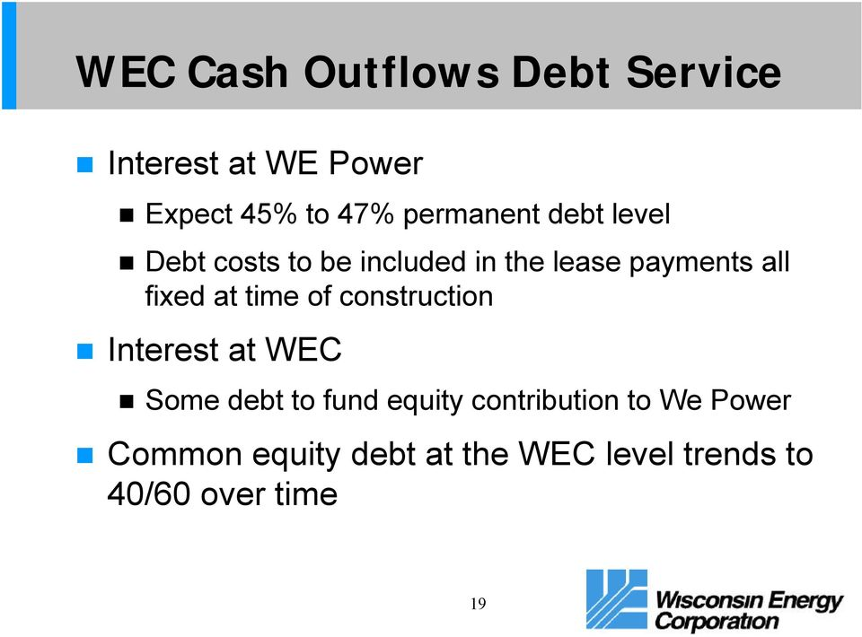 fixed at time of construction Interest at WEC Some debt to fund equity