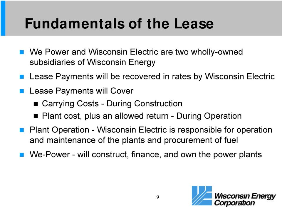 Construction Plant cost, plus an allowed return - During Operation Plant Operation - Wisconsin Electric is responsible