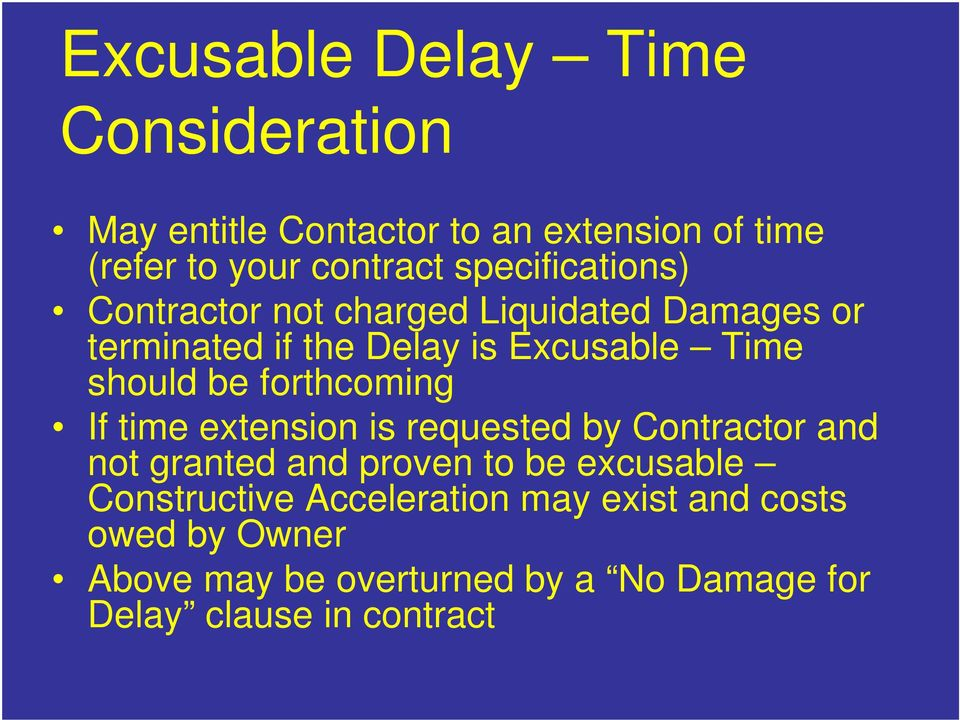 be forthcoming If time extension is requested by Contractor and not granted and proven to be excusable