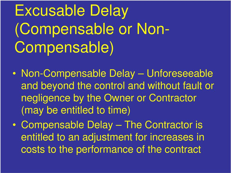 Owner or Contractor (may be entitled to time) Compensable Delay The Contractor
