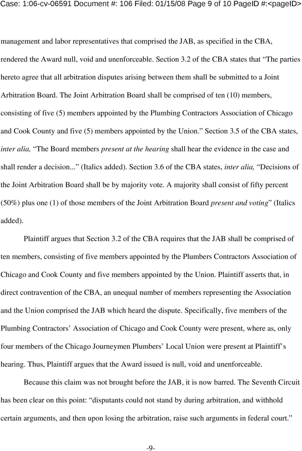 The Joint Arbitration Board shall be comprised of ten (10 members, consisting of five (5 members appointed by the Plumbing Contractors Association of Chicago and Cook County and five (5 members
