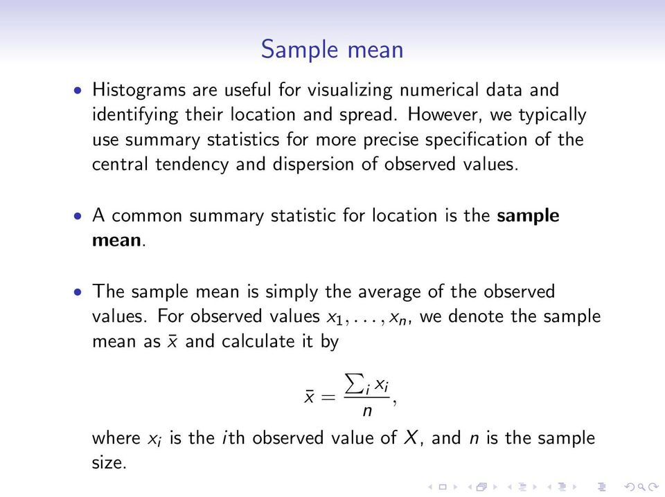 values. A common summary statistic for location is the sample mean. The sample mean is simply the average of the observed values.