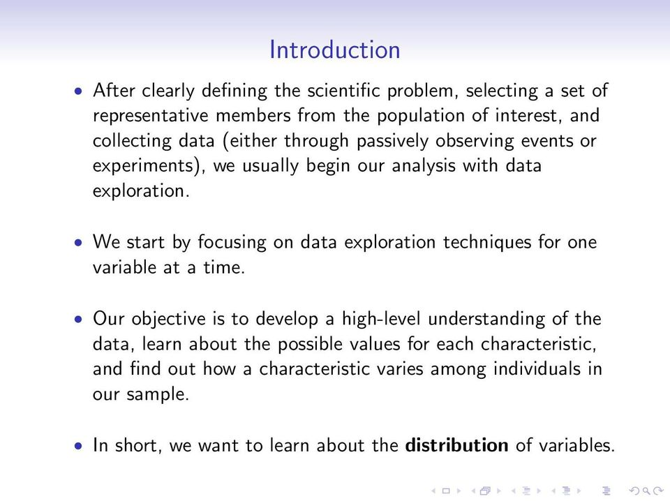 We start by focusing on data exploration techniques for one variable at a time.