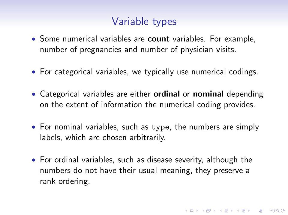 Categorical variables are either ordinal or nominal depending on the extent of information the numerical coding provides.