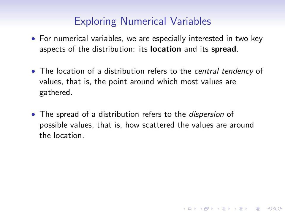 The location of a distribution refers to the central tendency of values, that is, the point around