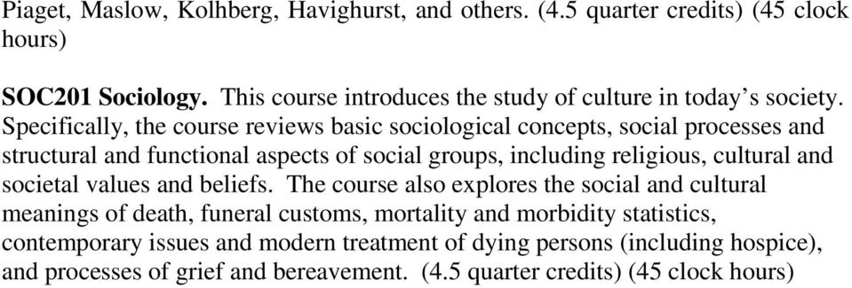 Specifically, the course reviews basic sociological concepts, social processes and structural and functional aspects of social groups, including religious,