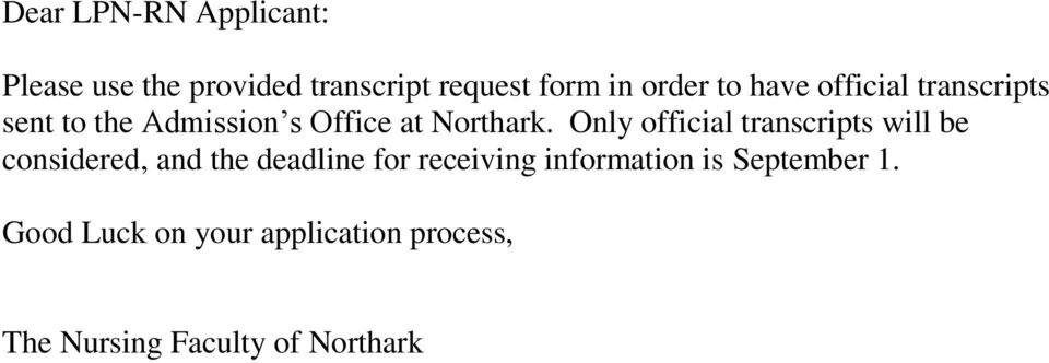 Only official transcripts will be considered, and the deadline for receiving