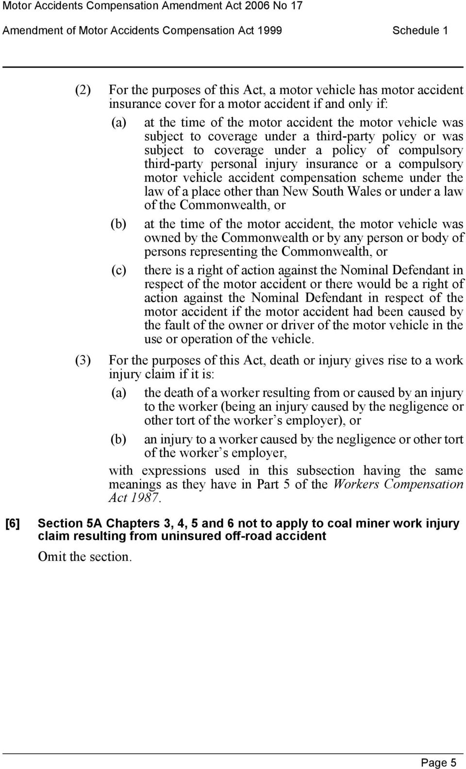 compulsory motor vehicle accident compensation scheme under the law of a place other than New South Wales or under a law of the Commonwealth, or (b) at the time of the motor accident, the motor
