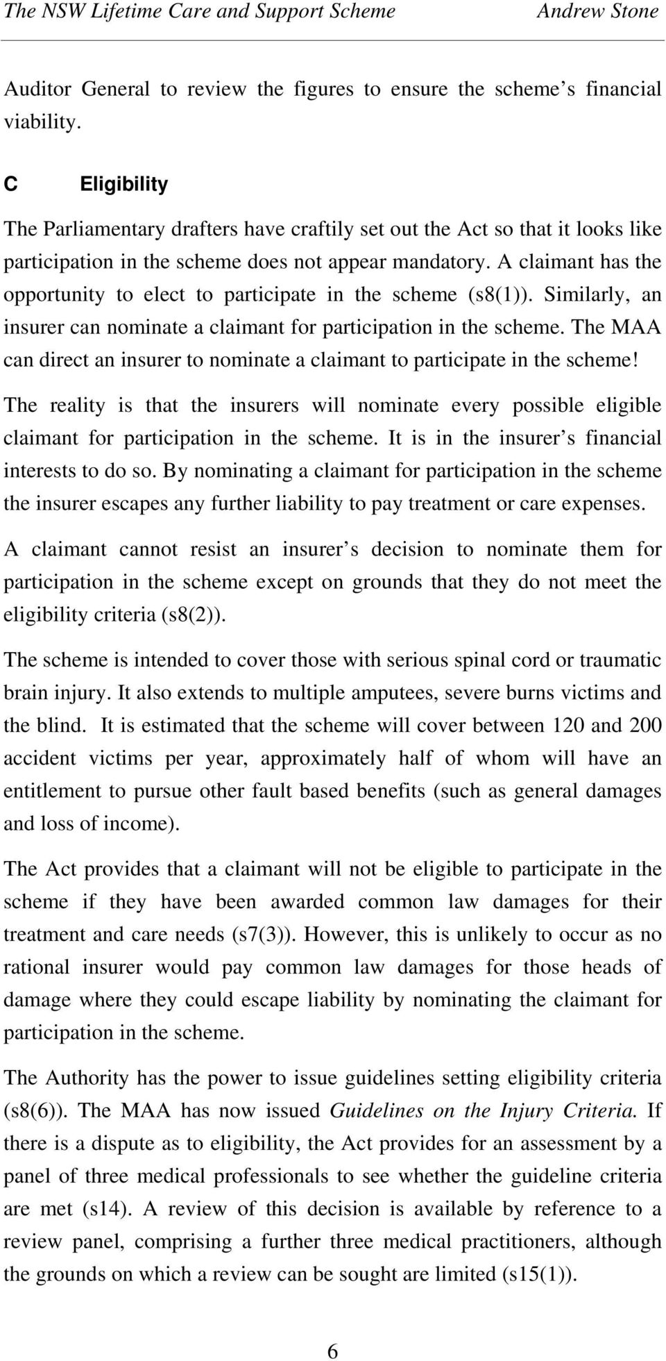 A claimant has the opportunity to elect to participate in the scheme (s8(1)). Similarly, an insurer can nominate a claimant for participation in the scheme.