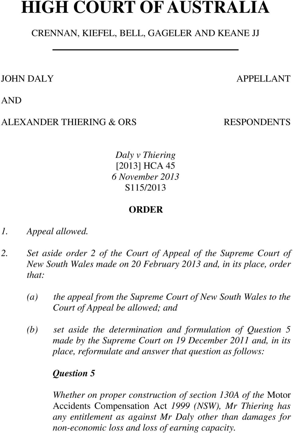 Set aside order 2 of the Court of Appeal of the Supreme Court of New South Wales made on 20 February 2013 and, in its place, order that: (a) the appeal from the Supreme Court of New South Wales to