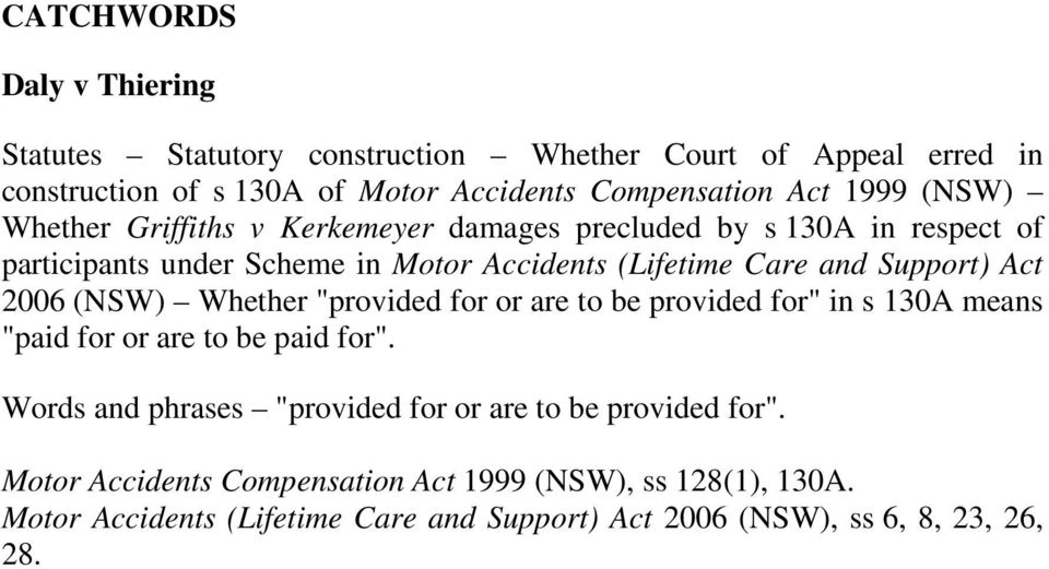 "2006 (NSW) Whether ""provided for or are to be provided for"" in s 130A means ""paid for or are to be paid for""."