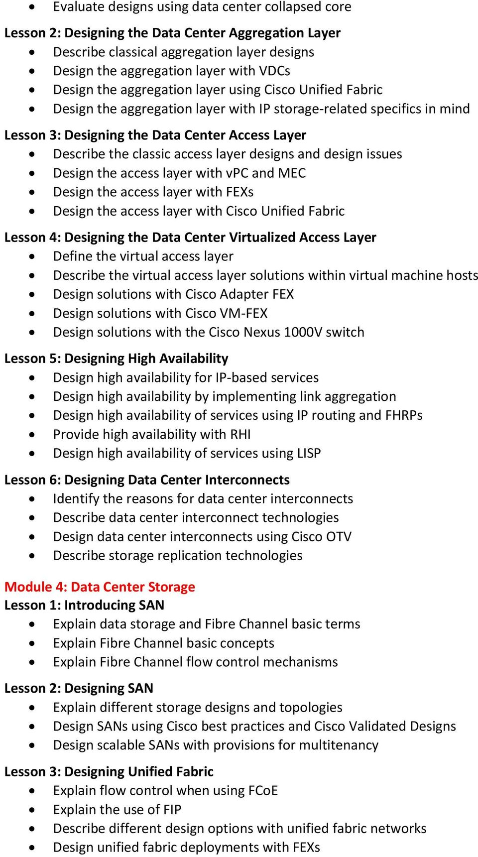 designs and design issues Design the access layer with vpc and MEC Design the access layer with FEXs Design the access layer with Cisco Unified Fabric Lesson 4: Designing the Data Center Virtualized