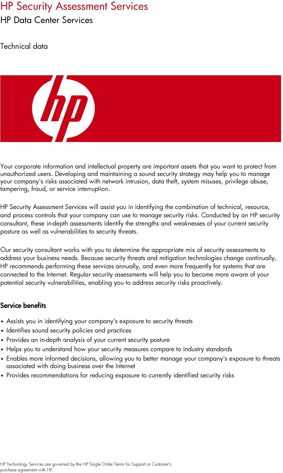 service interruption. HP Security Assessment Services will assist you in identifying the combination of technical, resource, and process controls that your company can use to manage security risks.