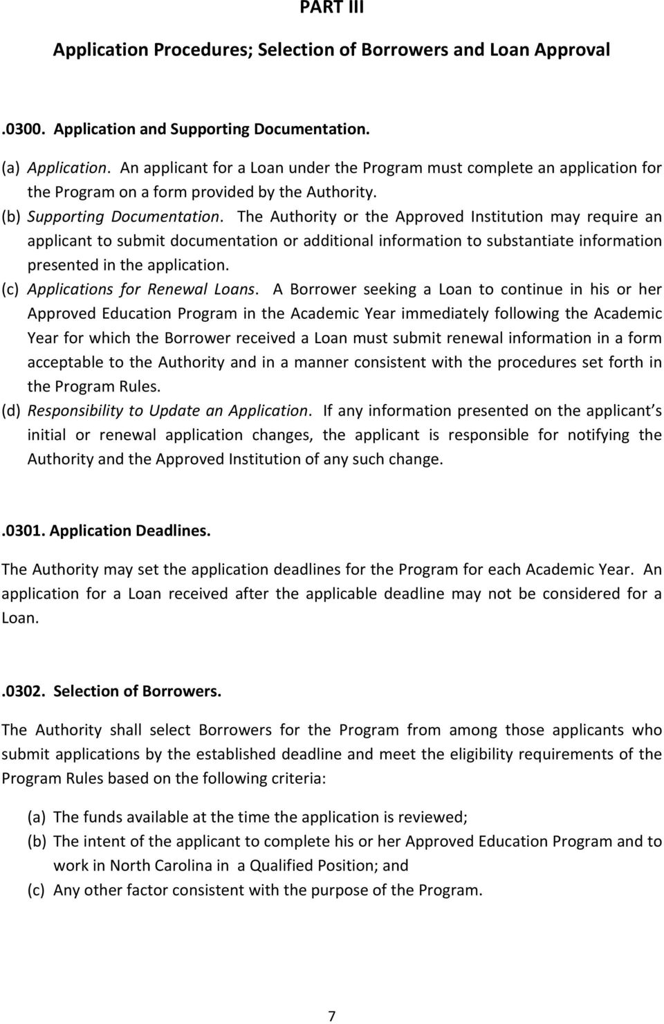 The Authority or the Approved Institution may require an applicant to submit documentation or additional information to substantiate information presented in the application.