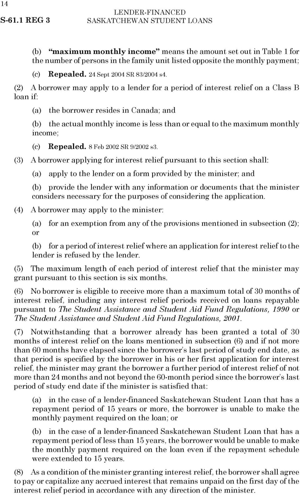 (2) A borrower may apply to a lender for a period of interest relief on a Class B loan if: (a) the borrower resides in Canada; and (b) the actual monthly income is less than or equal to the maximum