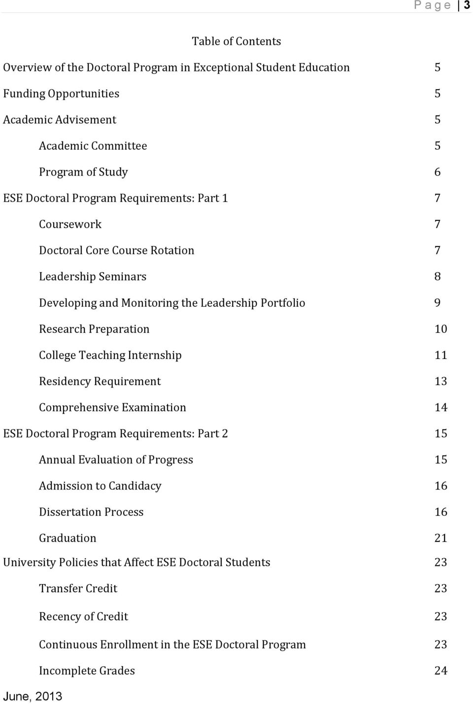 Teaching Internship 11 Residency Requirement 13 Comprehensive Examination 14 ESE Doctoral Program Requirements: Part 2 15 Annual Evaluation of Progress 15 Admission to Candidacy 16