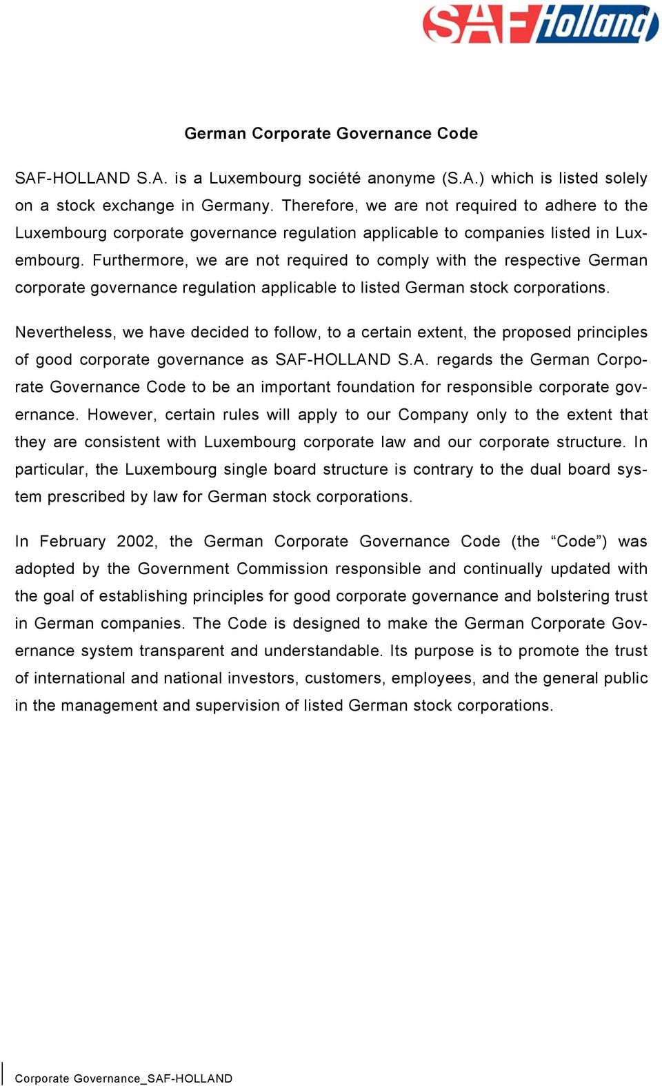 Furthermore, we are not required to comply with the respective German corporate governance regulation applicable to listed German stock corporations.