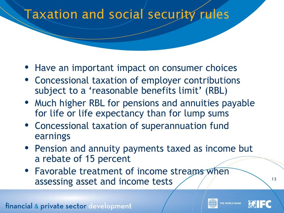 or life expectancy than for lump sums Concessional taxation of superannuation fund earnings Pension and annuity