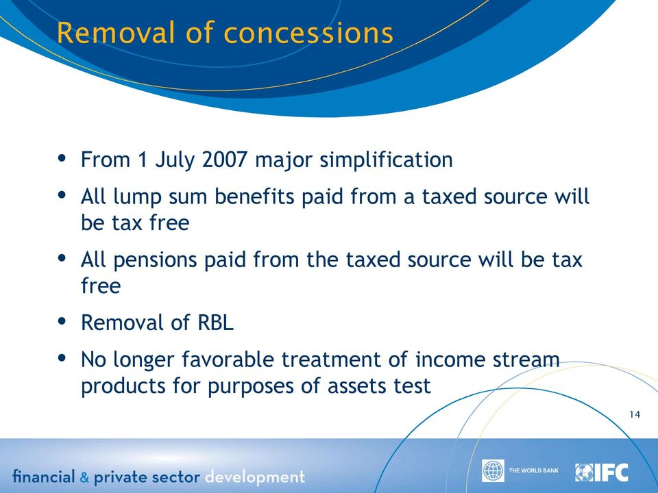 paid from the taxed source will be tax free Removal of RBL No longer