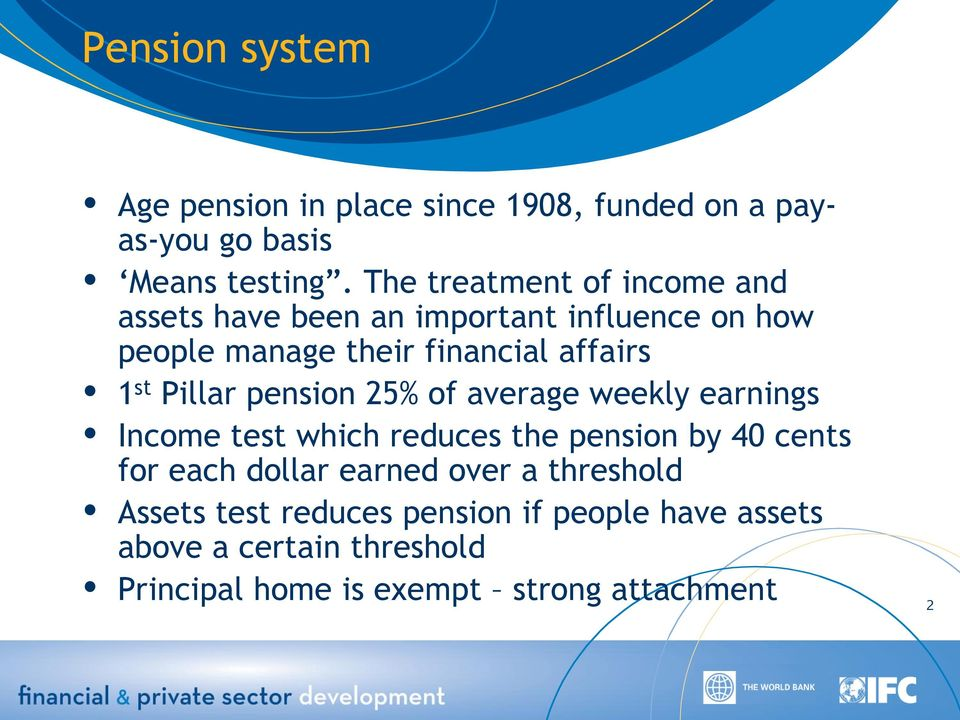 st Pillar pension 25% of average weekly earnings Income test which reduces the pension by 40 cents for each dollar