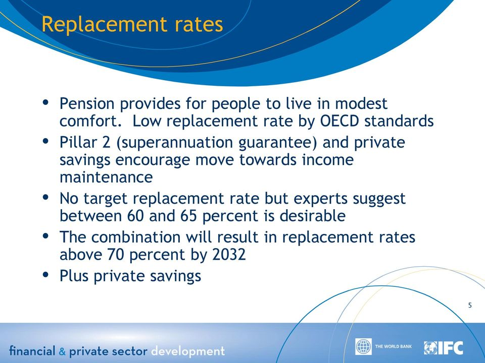 encourage move towards income maintenance No target replacement rate but experts suggest between