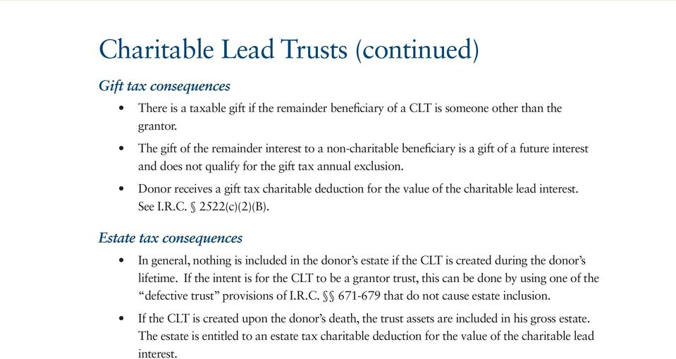 Donor receives a gift tax charitable deduction for the value of the charitable lead interest. See I.R.C. 2522(c)(2)(B).