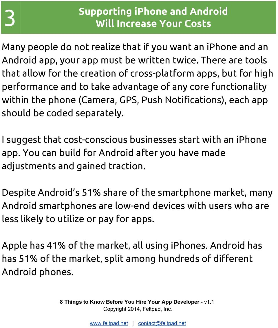 app should be coded separately. I suggest that cost- conscious businesses start with an iphone app. You can build for Android after you have made adjustments and gained traction.