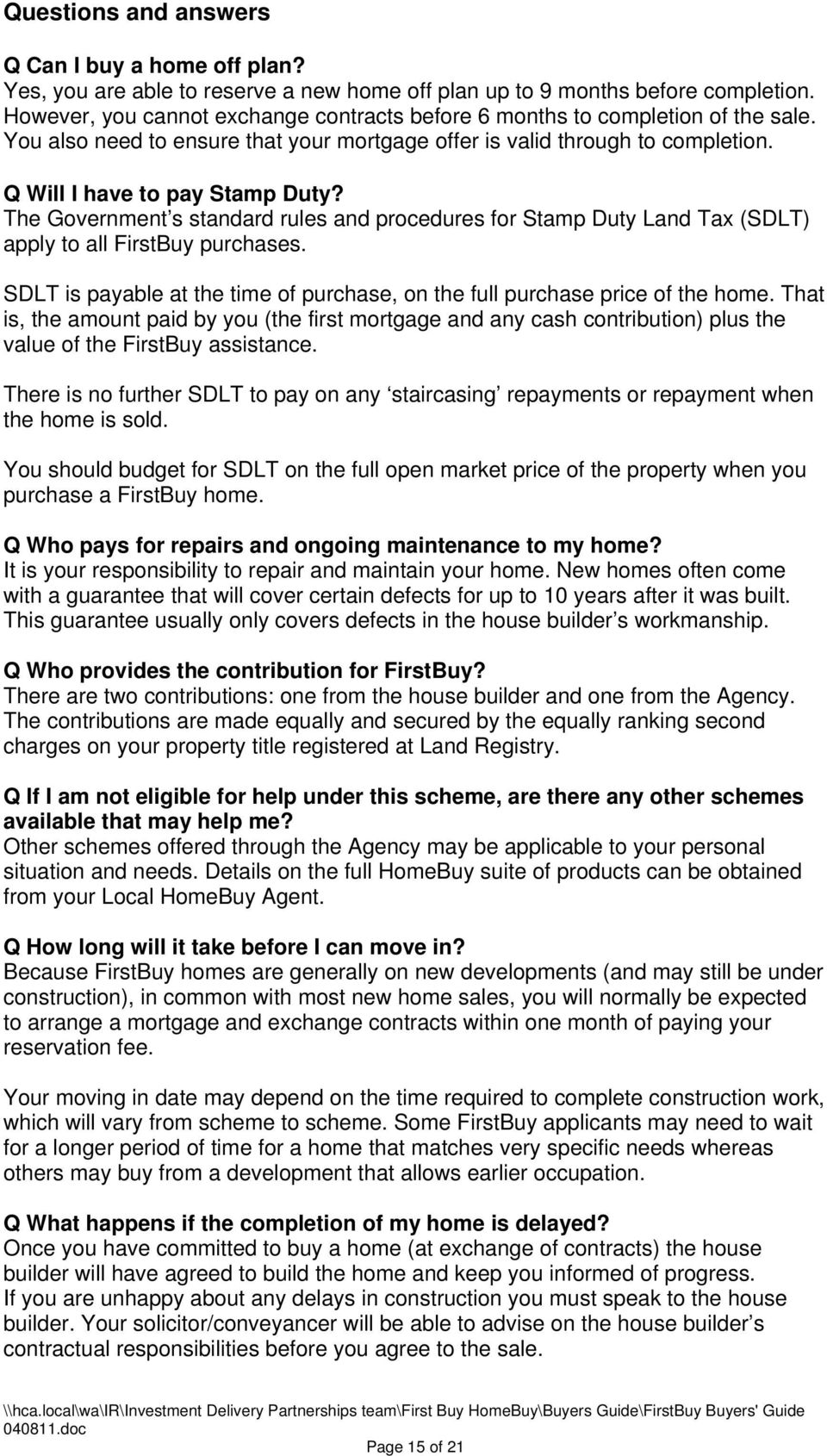 The Government s standard rules and procedures for Stamp Duty Land Tax (SDLT) apply to all FirstBuy purchases. SDLT is payable at the time of purchase, on the full purchase price of the home.