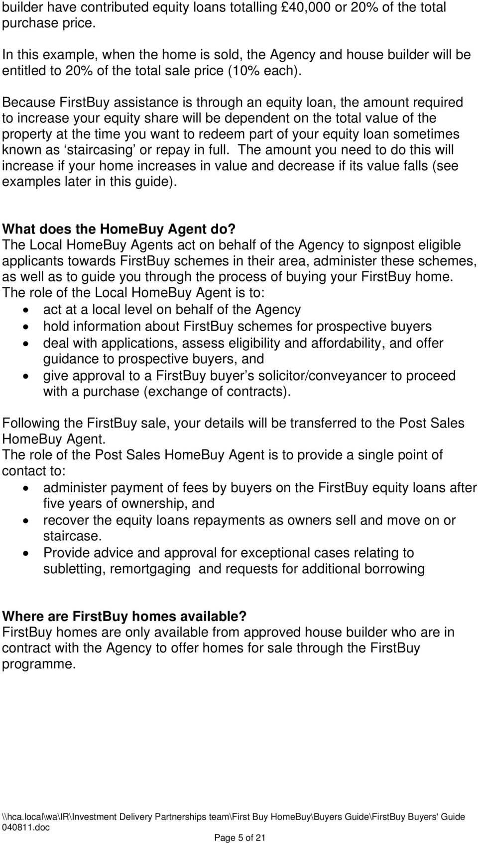 Because FirstBuy assistance is through an equity loan, the amount required to increase your equity share will be dependent on the total value of the property at the time you want to redeem part of
