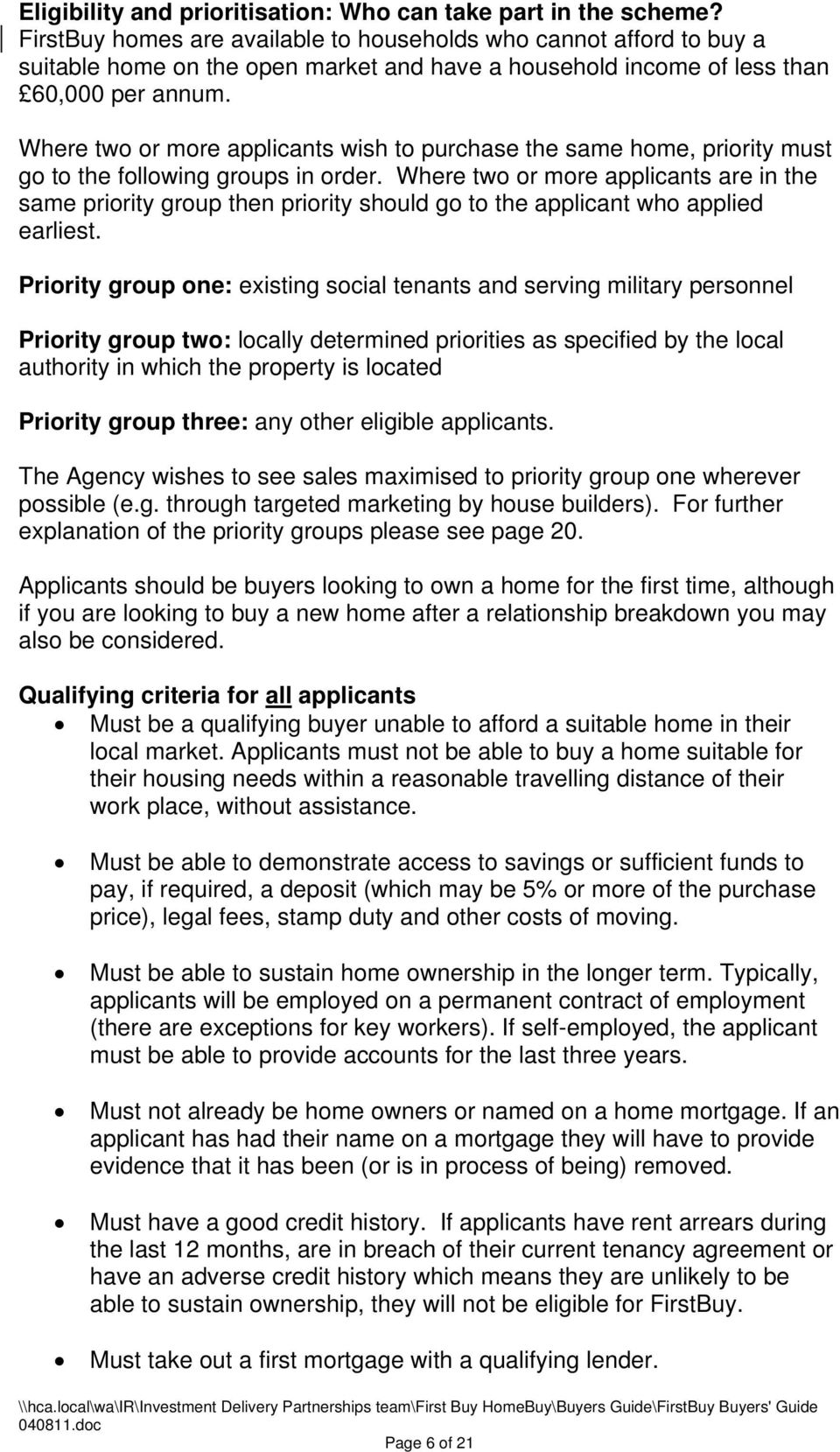 Where two or more applicants wish to purchase the same home, priority must go to the following groups in order.