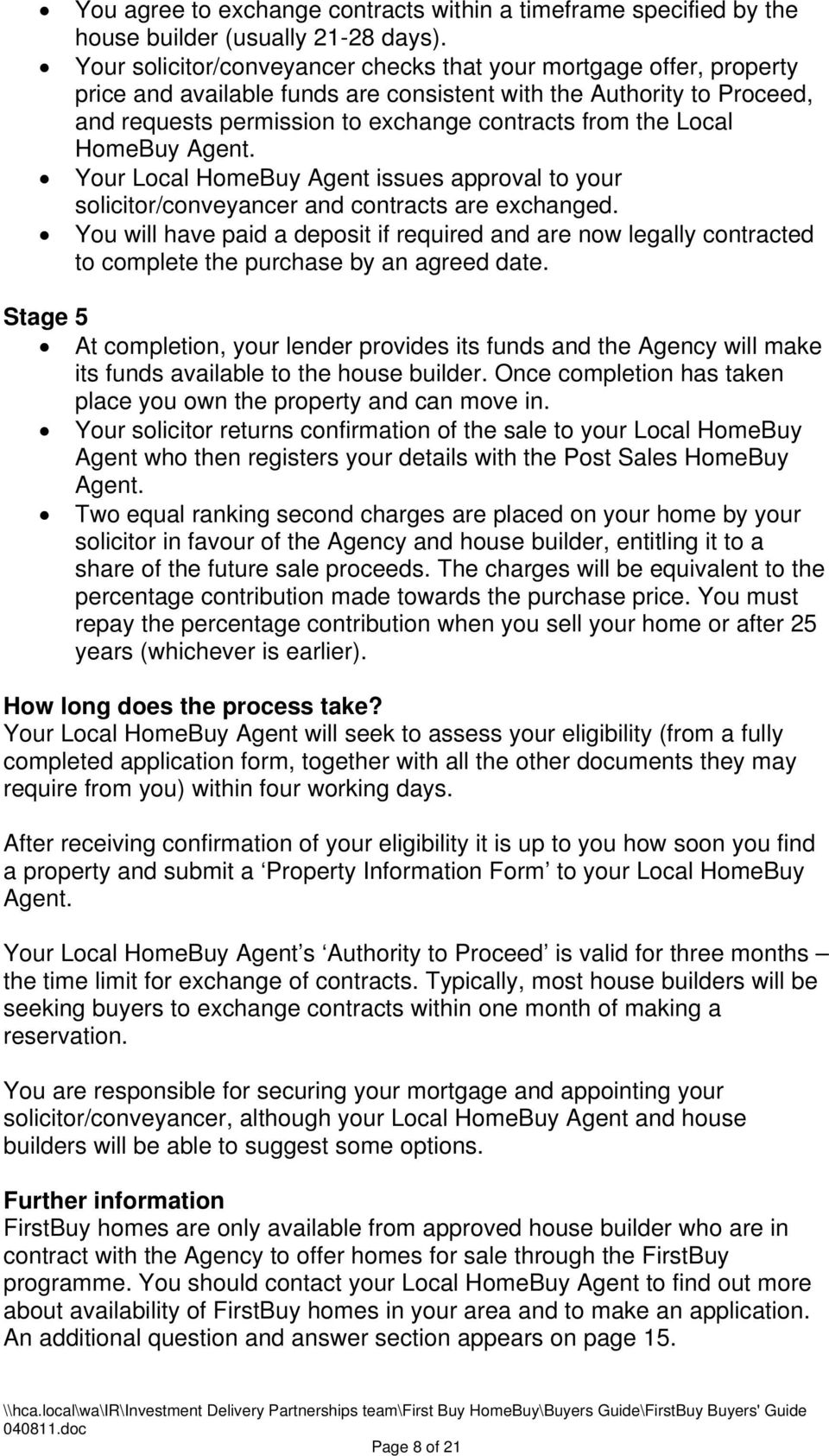 Local HomeBuy Agent. Your Local HomeBuy Agent issues approval to your solicitor/conveyancer and contracts are exchanged.