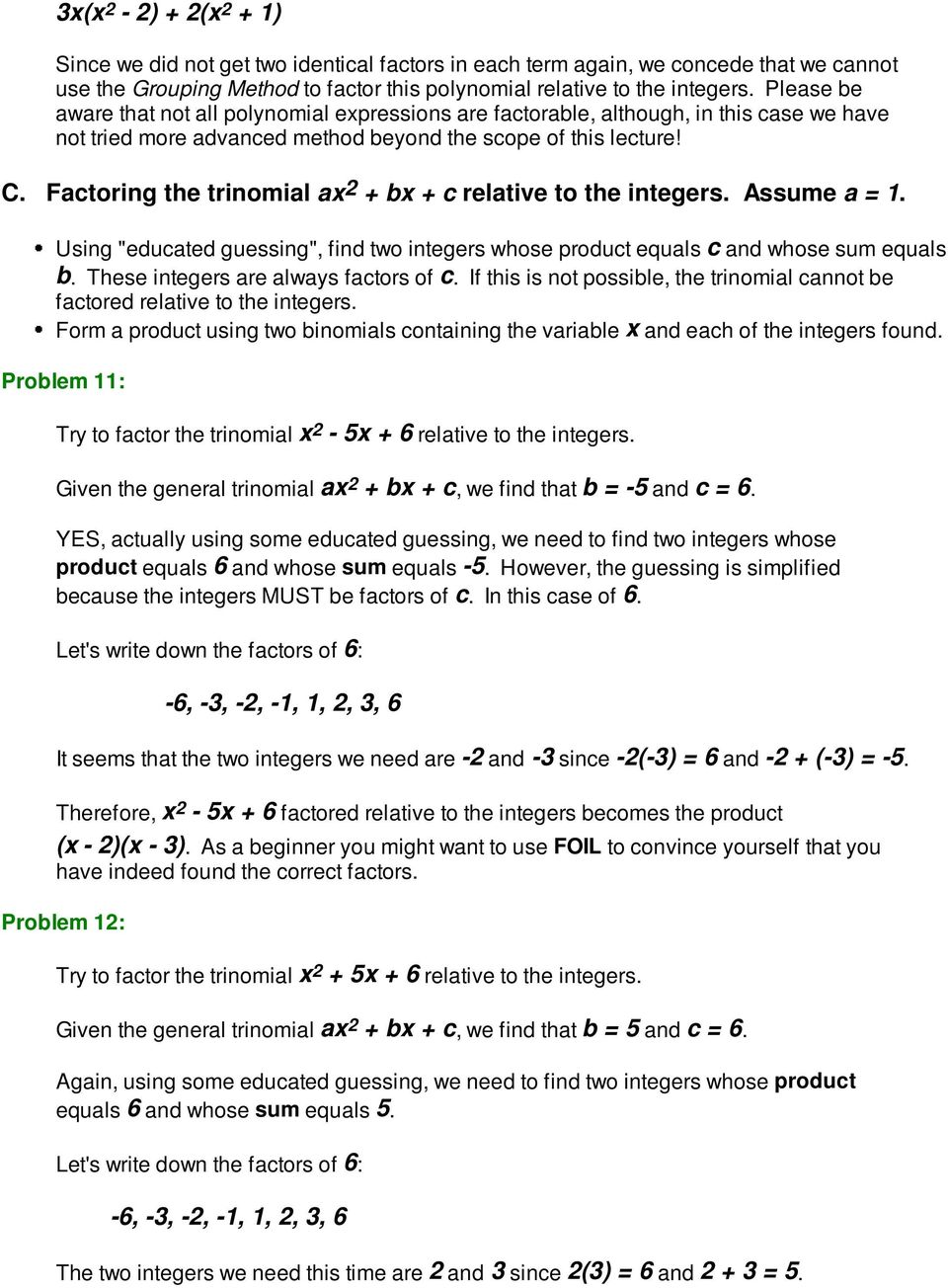 "Factoring the trinomial ax2 + bx + c relative to the integers. Assume a = 1. Using ""educated guessing"", find two integers whose product equals c and whose sum equals b."